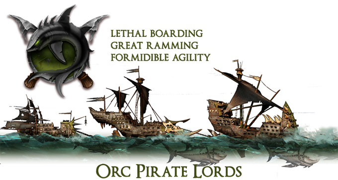 The Orc Pirate Lords shark-driven ships are incredibly maneuverable and have a large number of forward-facing cannons making them deadly on the pursuit. The orcs themselves are ferocious fighters, unmatched in close combat during boarding actions.