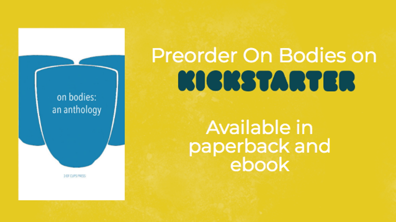 The second anthology from 3 of Cups Press, featuring 23 authors and artists exploring what it means to have a body. You can now preorder On Bodies in our website shop -- click the blue button below!