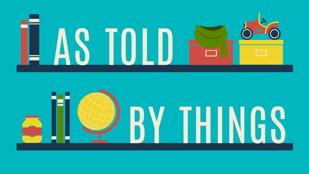 As Told by Things - Unique Short Stories told by Objects project video thumbnail