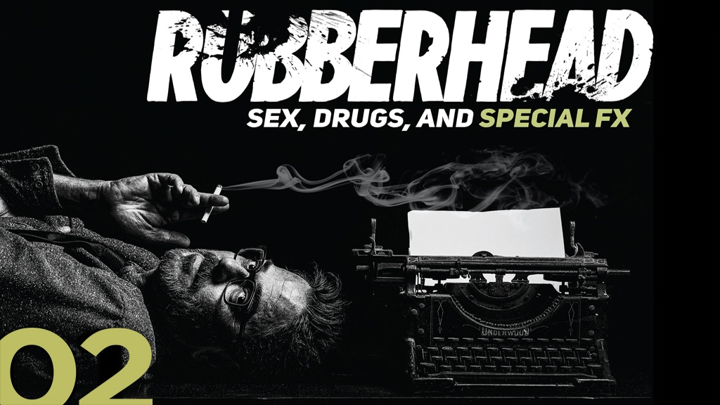 RUBBERHEAD Volume II: Sex, Drugs, and Special FX project video thumbnail