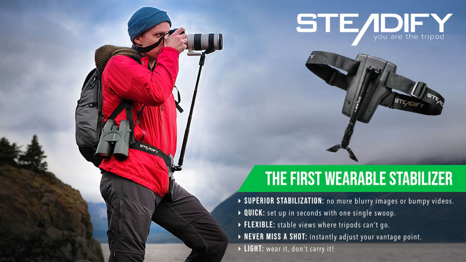 STEADIFY - you are the tripod. The first wearable stabilizer for cameras, binoculars, scopes. No more blurry images or missed moments.