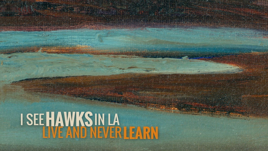 """Live and Never Learn"" by I SEE HAWKS IN L.A. project video thumbnail"