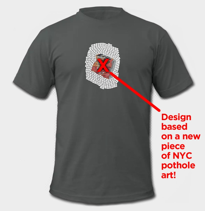 A pothole T-shirt, featuring one of the installations from the NYC campaign, is your reward (along with a patch and sticker) for a donation of $50!