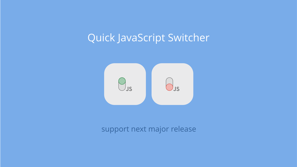 quick javascript switcher chrome extension next release by mlb