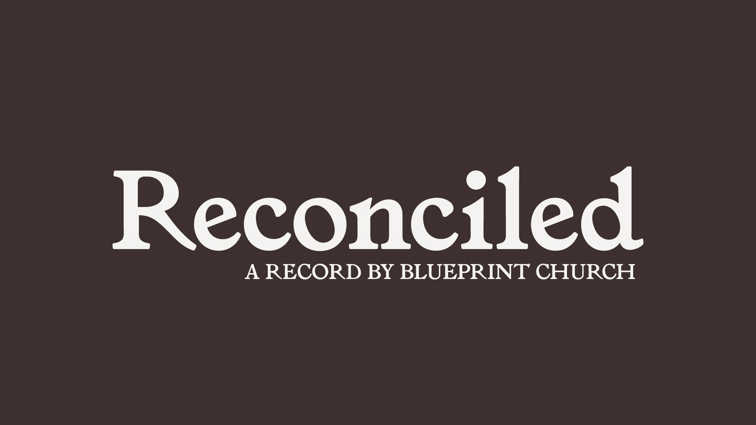 Reconciled a record by blueprint church by blueprint church weve recorded an album of songs from the last few years on our journey malvernweather Image collections