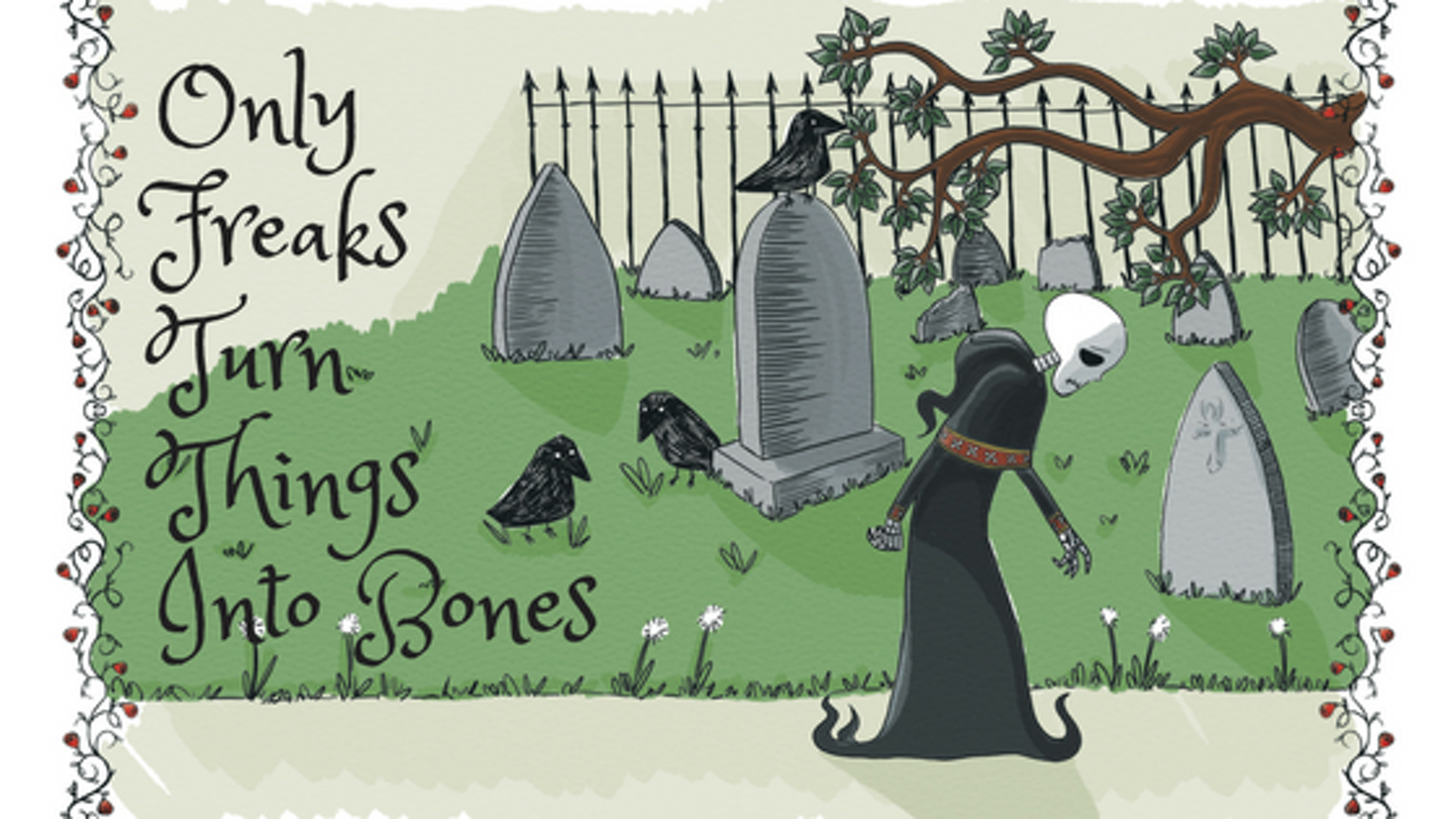 Pre-order your copy of ONLY FREAKS TURN THINGS INTO BONES – a gothic picture book about bullying.