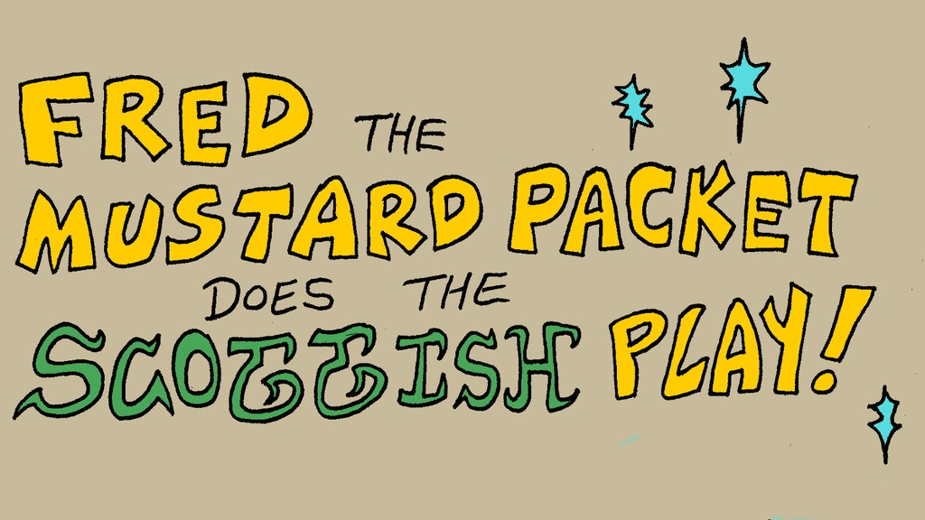 Fred the Mustard Packet Does the Scottish Play- IN PRINT! project video thumbnail