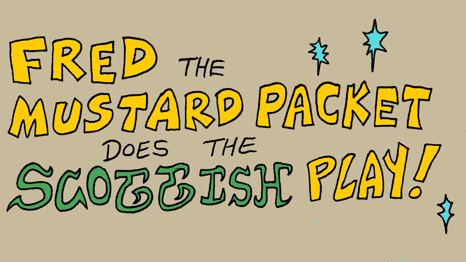 """Thank you all! This world demands a printed version of the OGN story """"Fred the Mustard Packet Does the Scottish Play"""". We seek to please the world."""