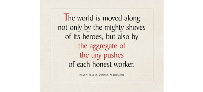 """The world is moved along...by ...the tiny pushes of each honest worker"", Keller quote. Pledge $40 or $60, placard or tote."