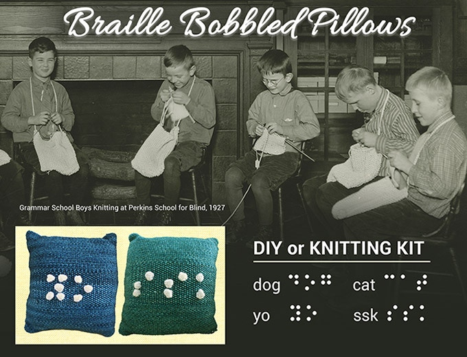 Braille Bobbled Knitted Pillow, exclusive design. Spells DOG, CAT, YO, SSK--all available in one pattern. Download Pattern or get the Knitting-Kit. See Pledge Rewards $40, $120. Yarn in kits deep blue or green Malabrigo Rio, U-Pick the color.