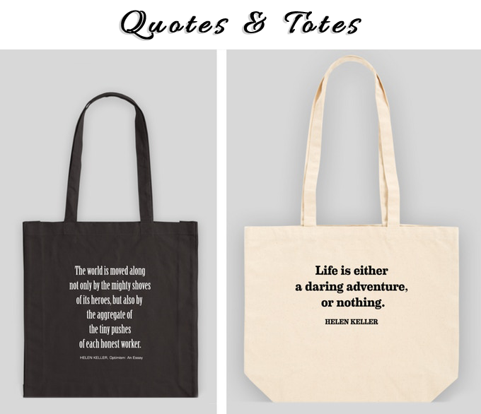 "Quote Totes, ""Tiny Pushes""--medium size, ""Life is daring adventure""--large size. Both made of sturdy canvas with comfy handles. See Pledge Reward levels, small $$ difference related to size."