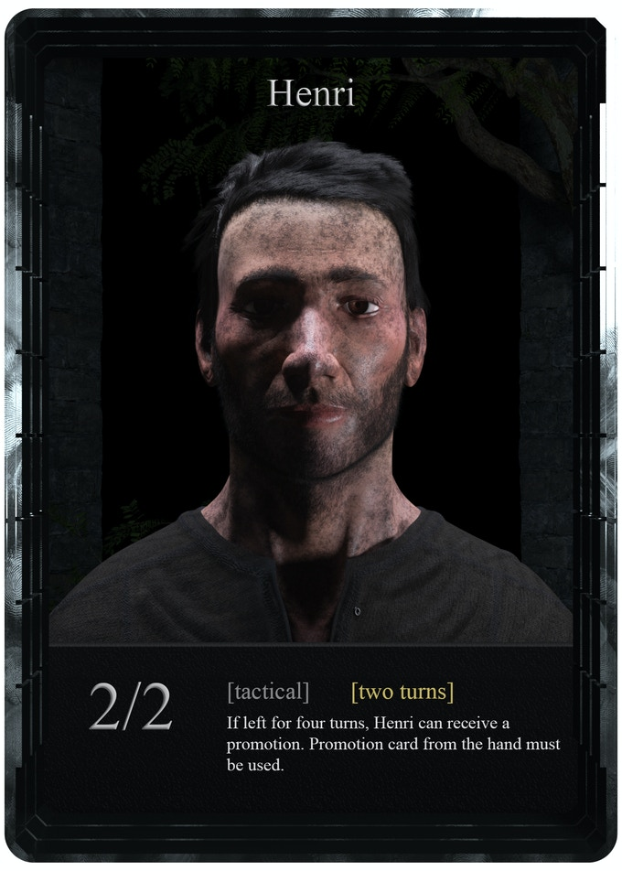 Henri is the most versatile card in the game. He can be used for quick and effective attacks; can be left on the battlefield as a deceptive trap and it can receive a promotion and become a very powerful card. There will be 12 of them in one player's deck.