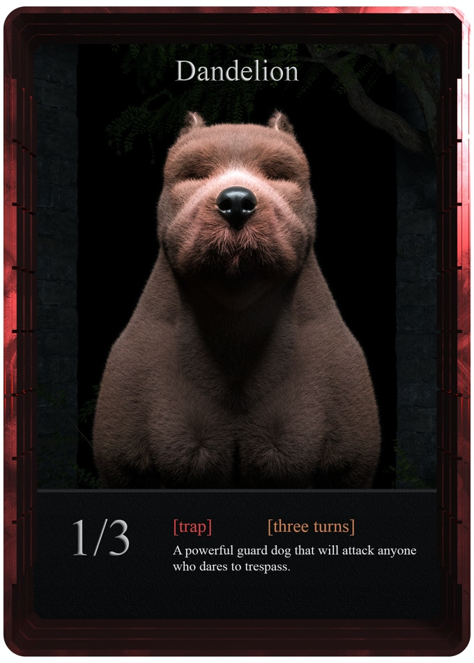 Dandelion is a goofy looking dog, acting as a perfect guard against invaders. There will be 4 of them in one player's deck.