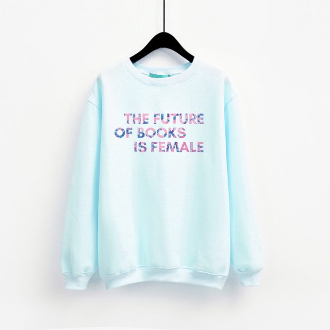 Preliminary The Future of Books is Female sweatshirt design