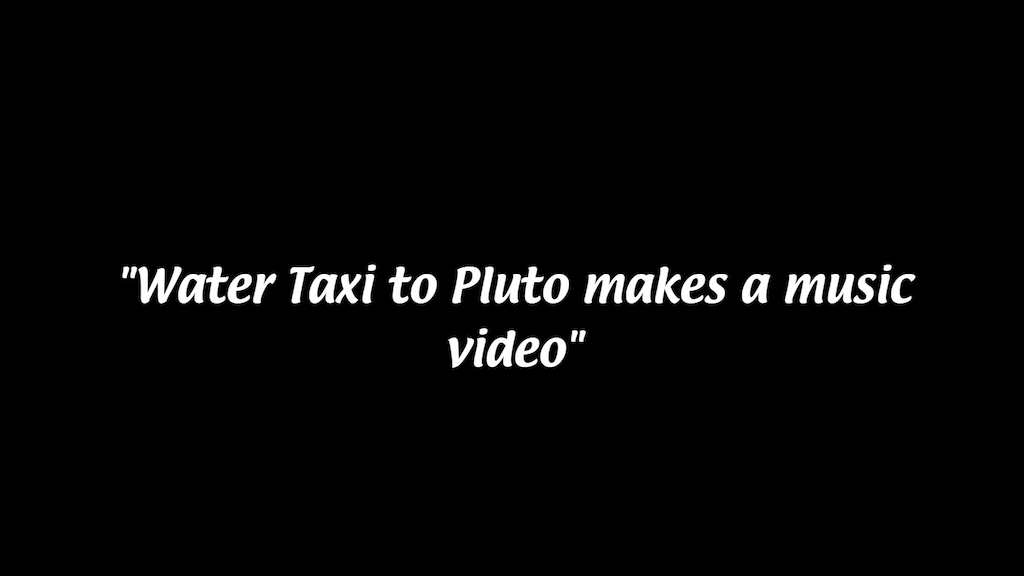 Water Taxi to Pluto Makes a Music Video