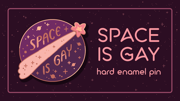 Space Is Gay: Hard Enamel Pin