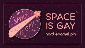 Space Is Gay: Hard Enamel Pin