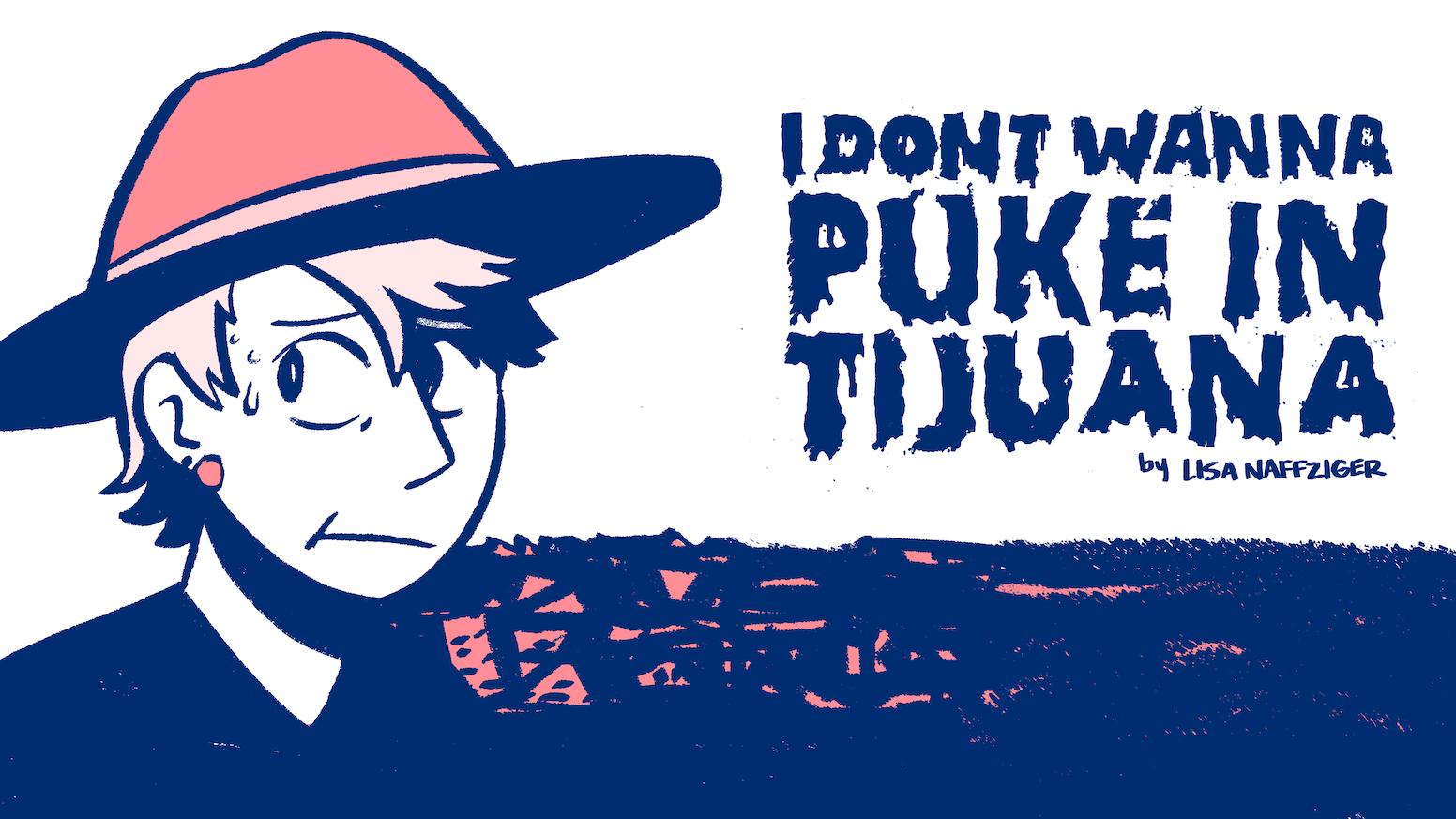 i don t wanna puke in tijuana a travel comic by lisa naffziger