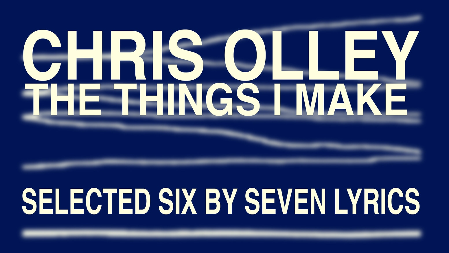 The Things I Make (selected Six By Seven Lyrics) by CHRIS