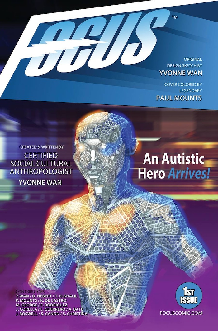 Focus is an Autistic Super Hero Created by Wan(Social Cultural Anthropologist).Art by Hebert/Wan & Autistic Intern Elkhalil. Endorsed by celebrities