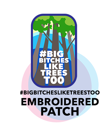 #BigBitchesLikeTreesToo Embroidered Patch