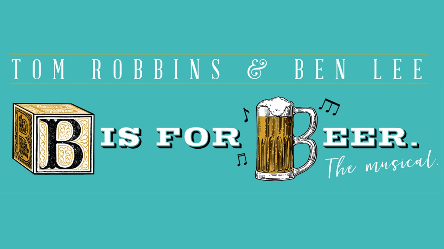 B Is For Beer The Musical By Tom Robbins Ben Lee By Ben Lee