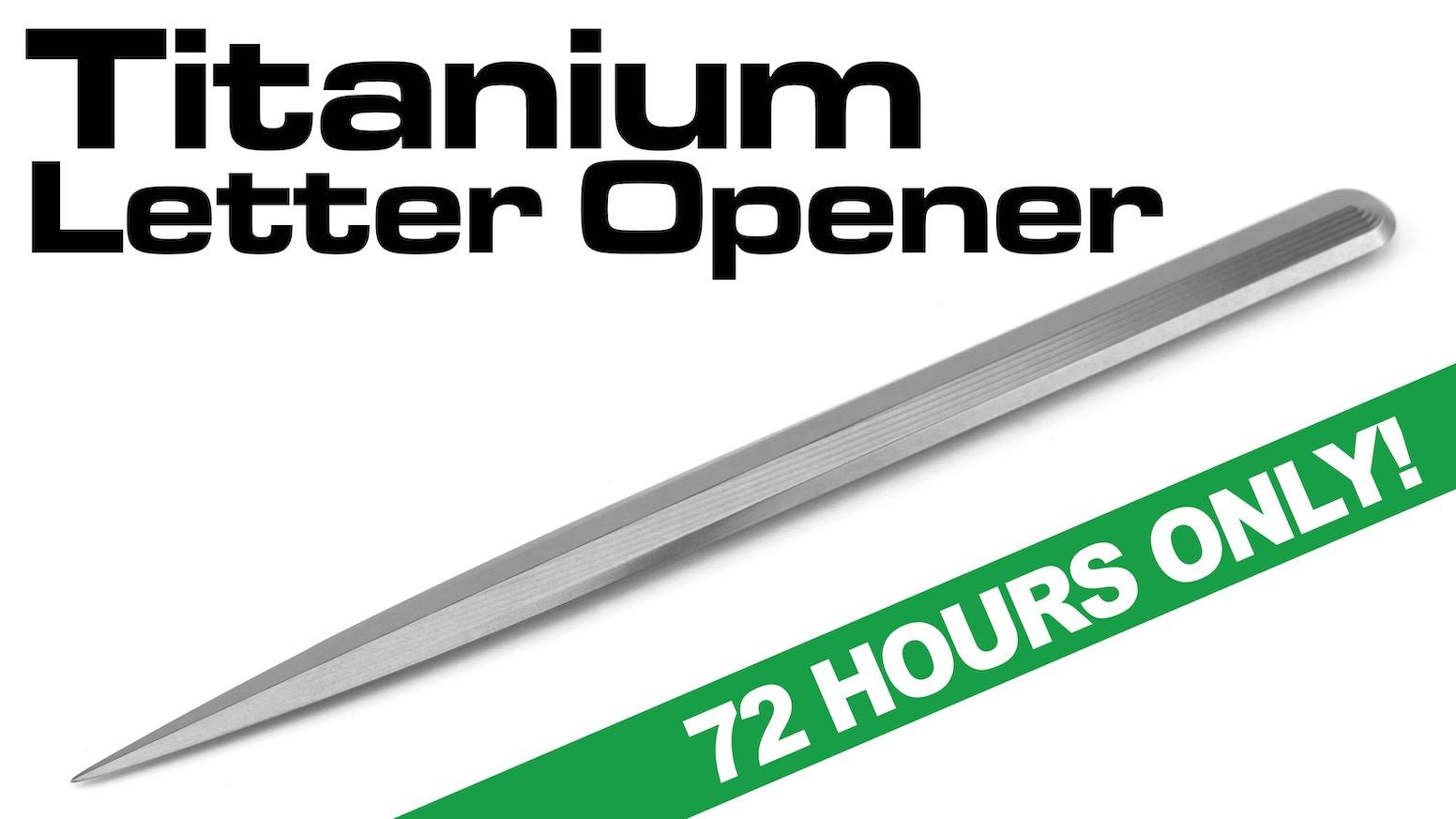 The Ultimate Titanium Letter Opener!