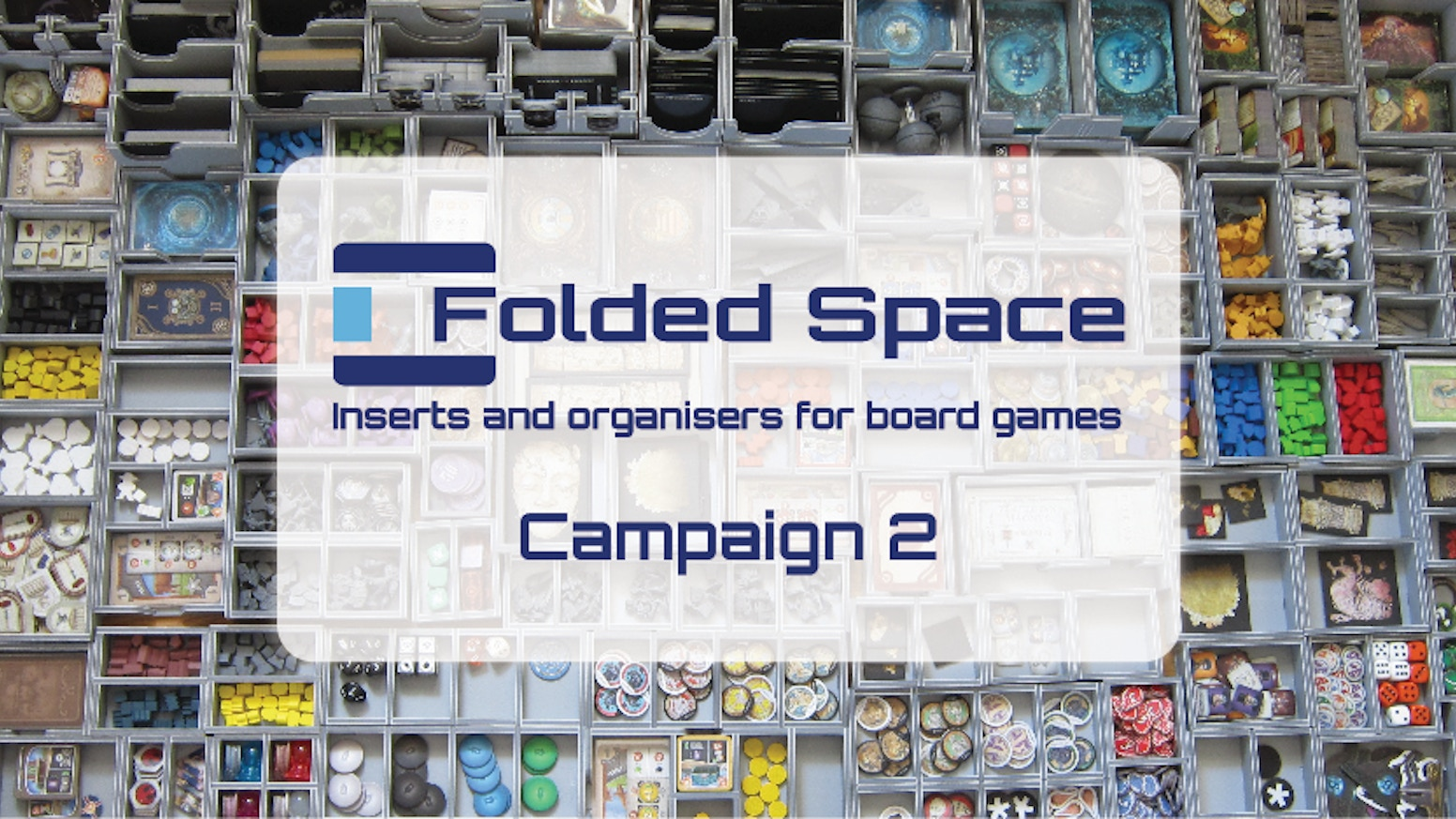 Folded Space will be bringing a whole new range of insert and organizers for you to add to the 20 products already in production!