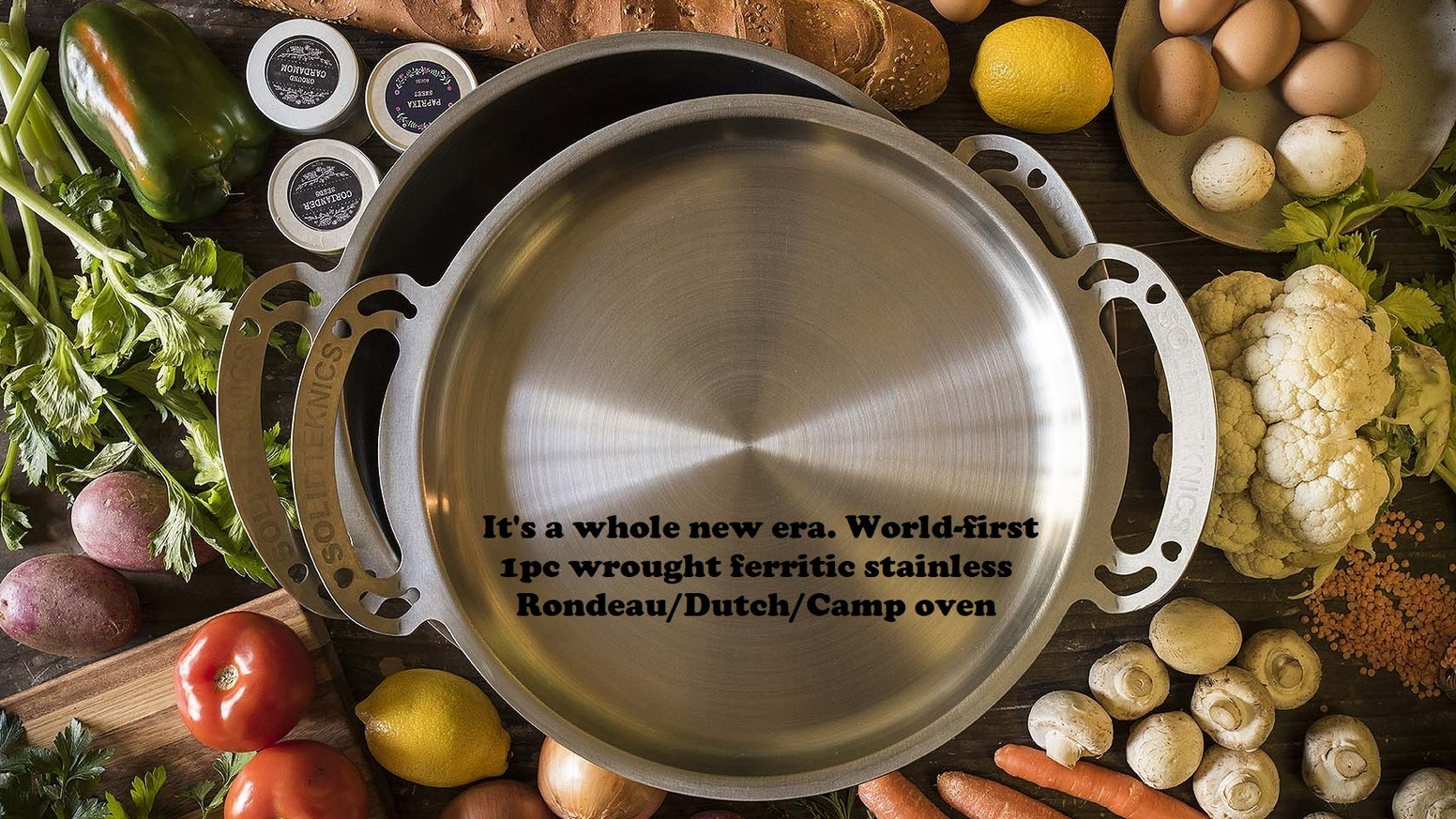 33cm Rondeau and 33cm Skillet-lid. Lighter, more conductive, more durable than cast or old stainless: no clad/ply welds/rivets/screws.