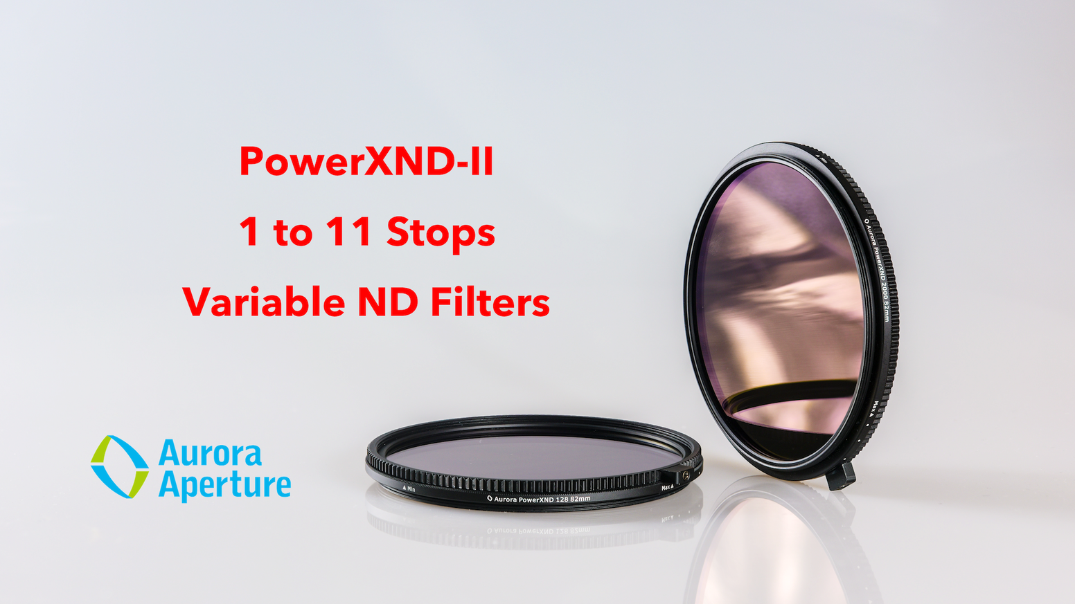 The World's best variable ND filters,  the Aurora PowerXND-II 128 covers 1 to 7 stops and PowerXND-II 2000 covers 5 up to 11 stops.