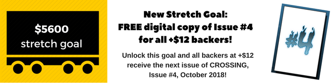 This campaign just became a three-fer! Help us get to $5,600 and backers +$12 higher receive PDF copy of CROSSING #4!