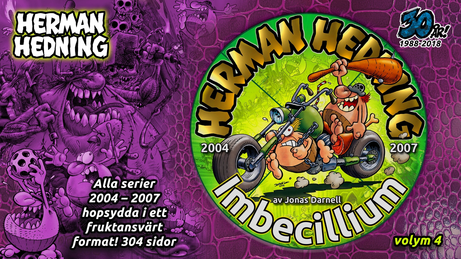 An anthology of Herman Hedning comics – the 4th in line – with all strips and stories from the year 2004 to 2007 – 304 pages.