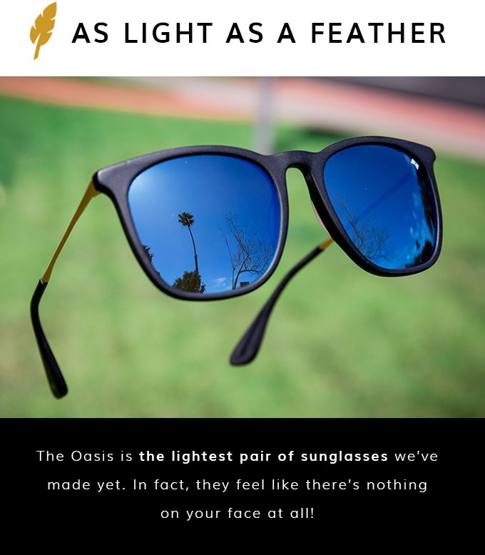 70cac467ed Titanium frames with the world s lightest lenses make The Oasis the  lightest sunglasses ever! While the fit ensures that the frames stay  absolutely secured ...