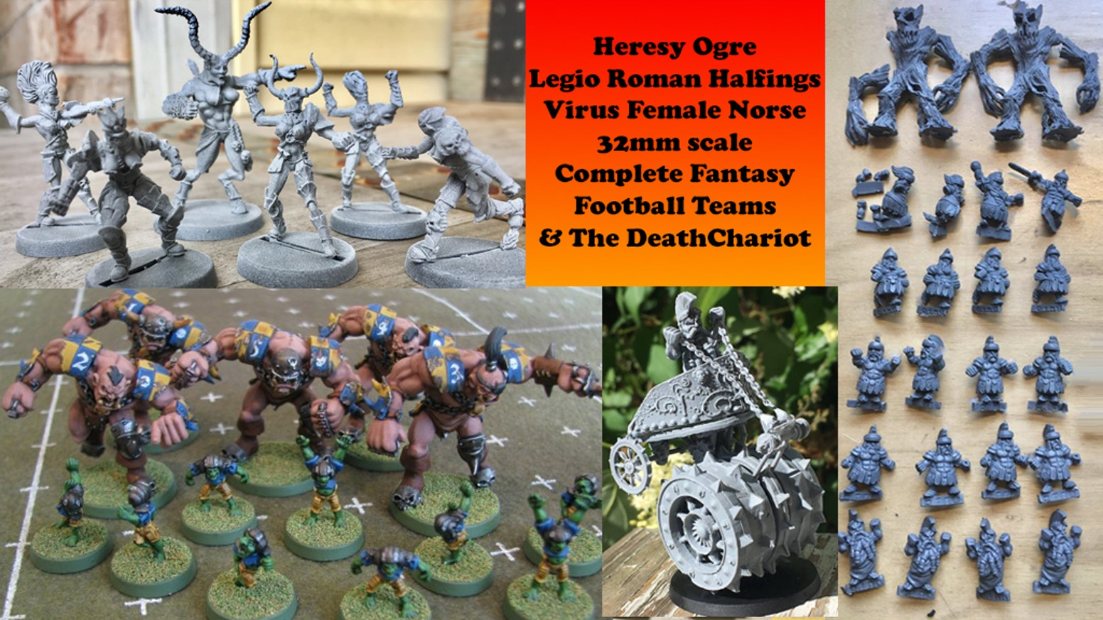 Fantasy Football Ogres, Halflings and female Norse 32mm complete teams of miniatures as well as the 75mm Dread DeathChariot.