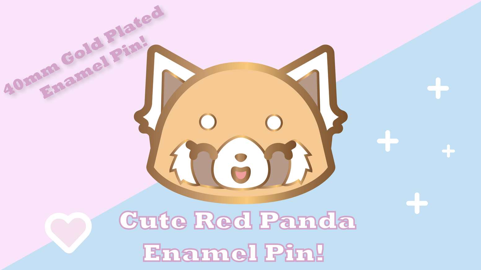 I am wanting to create a 40mm Gold Plated enamel pin of a Red Panda from a cute show we all know and love.