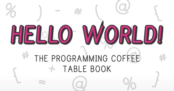 """Hello, World!"" is a coffee table book that captures the first magical moments of programming through beautiful artistic exposition."