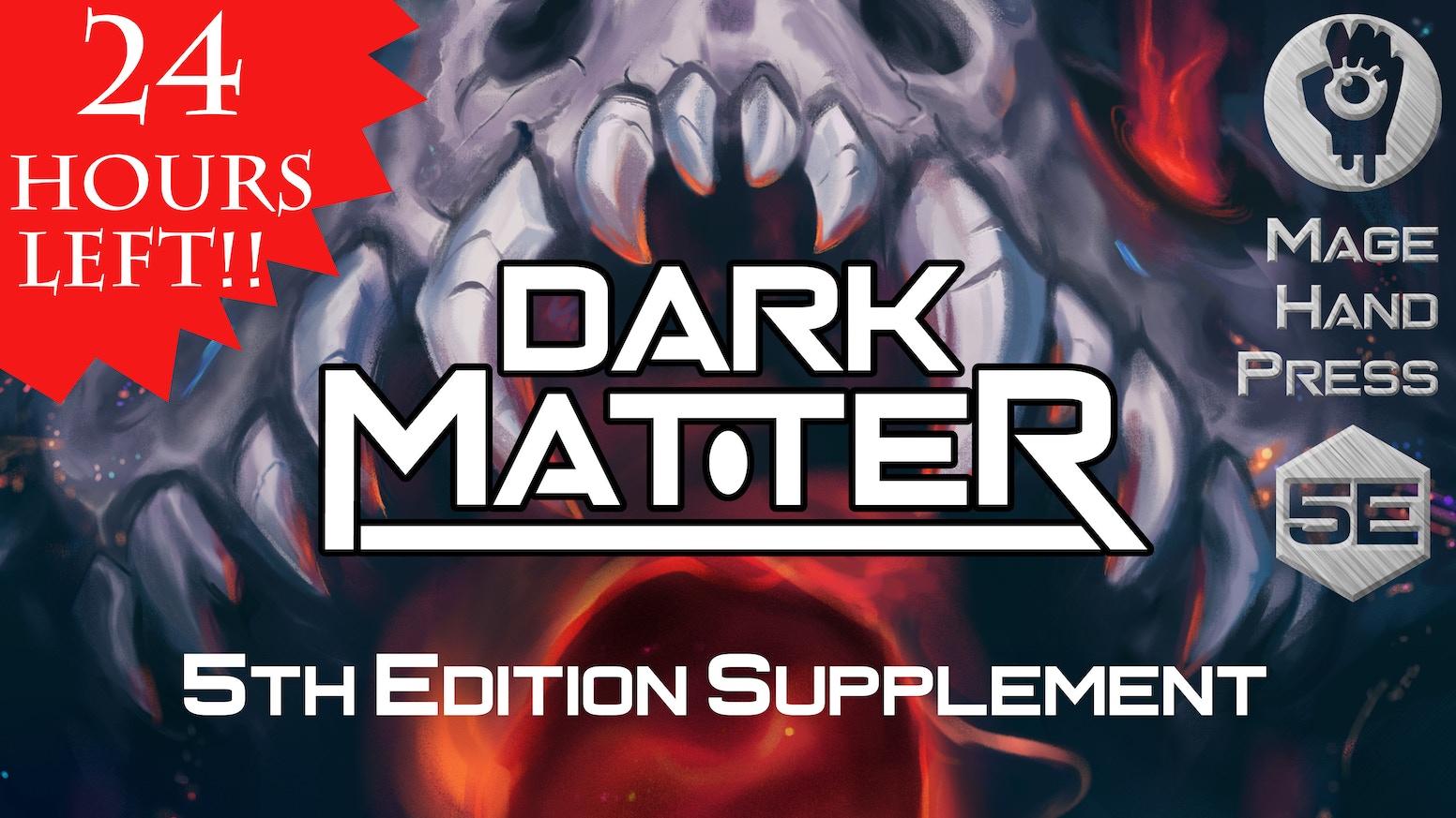 Dark Matter by Mage Hand Press — Kickstarter