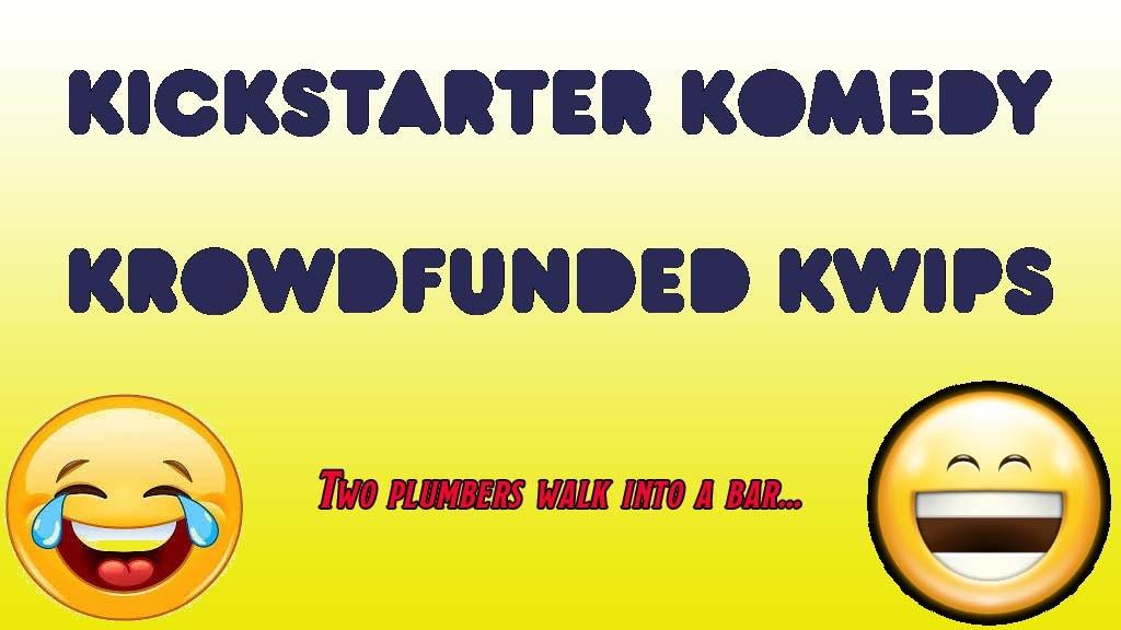 Kickstarter Komedy - Krowdfunded Kwips!