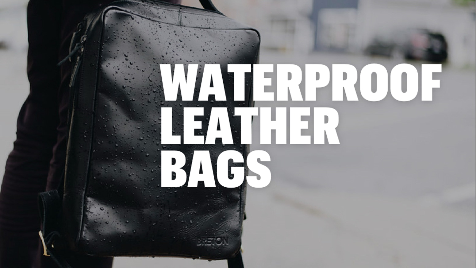 Waterproof Leather Bags that Combine the Durability and Beauty of Leather with Next-Gen Waterproof Technology