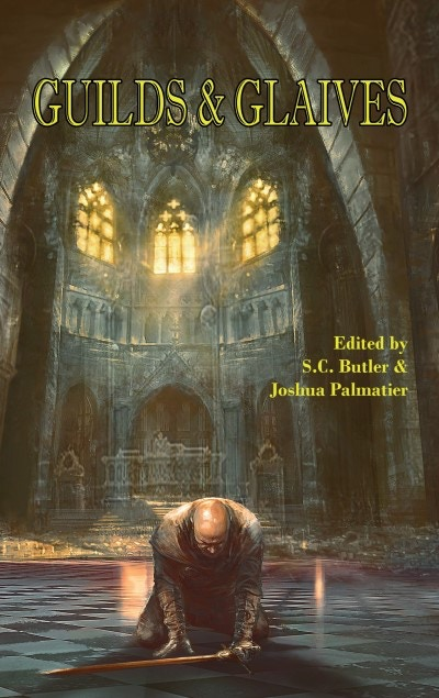 """""""Guilds & Glaives"""" edited by S.C. Butler & Joshua Palmatier"""