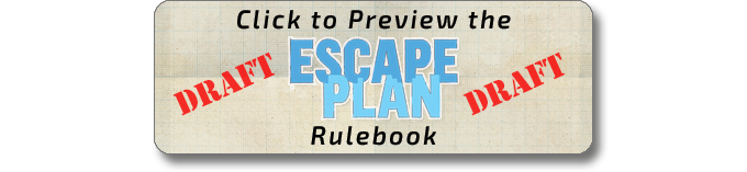 Click to Download the Draft Escape Plan Rulebook