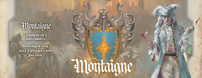 """With famous Musketeers and arcane sorcery called """"Porté,"""" Montaigne will win the war for the glory of their king. Montaigne is the home of politics—and the center of the world, per the king—Montaigne may play two alliance cards per turn."""