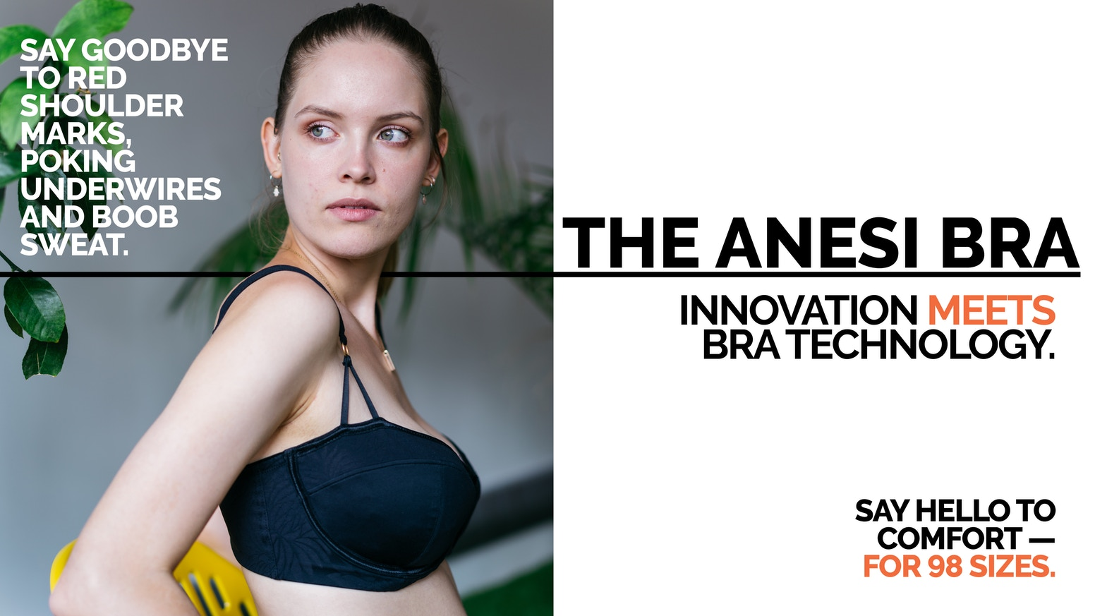 Our bra adapts up to 2 cups and 2 band sizes - to fit your ever-changing boobs every day of the month.