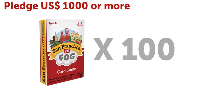 "One hundred (100) San Francisco VS Fog card game + One year with your name and logo on the website in a special ""Thank You"" page."