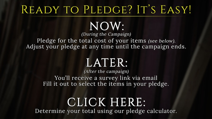 Click Here to Calculate Your Pledge (Shipping Estimate Included)