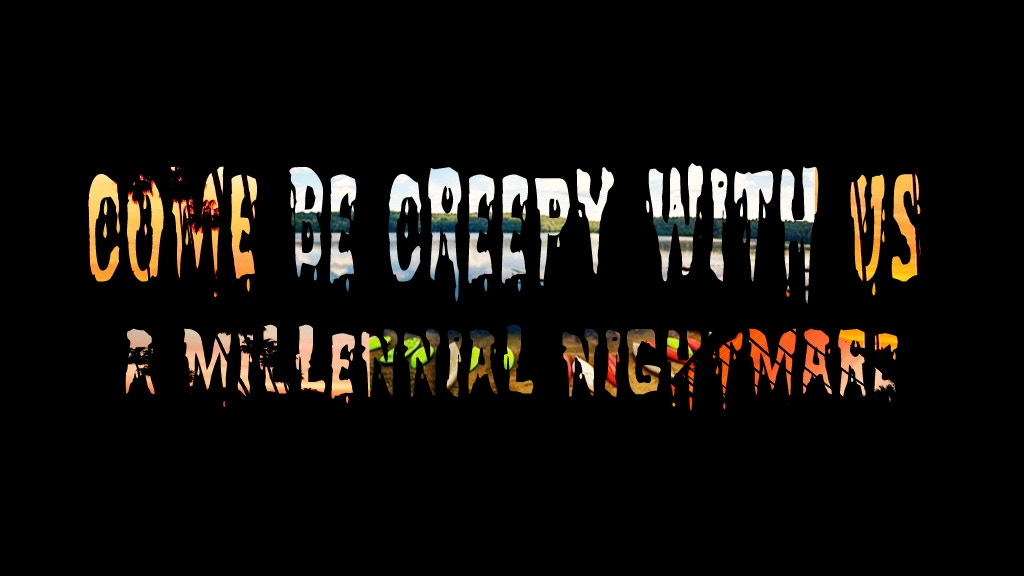 Come Be Creepy With Us project video thumbnail