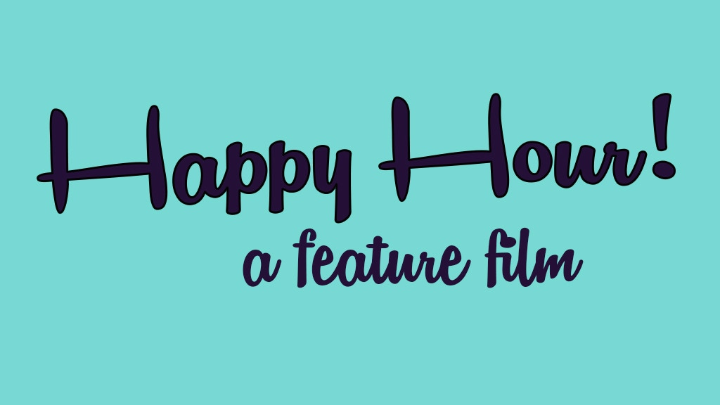 Happy Hour! A feature film