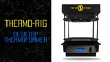 Click here to view Thermo-Rig, Desktop Thermoformer