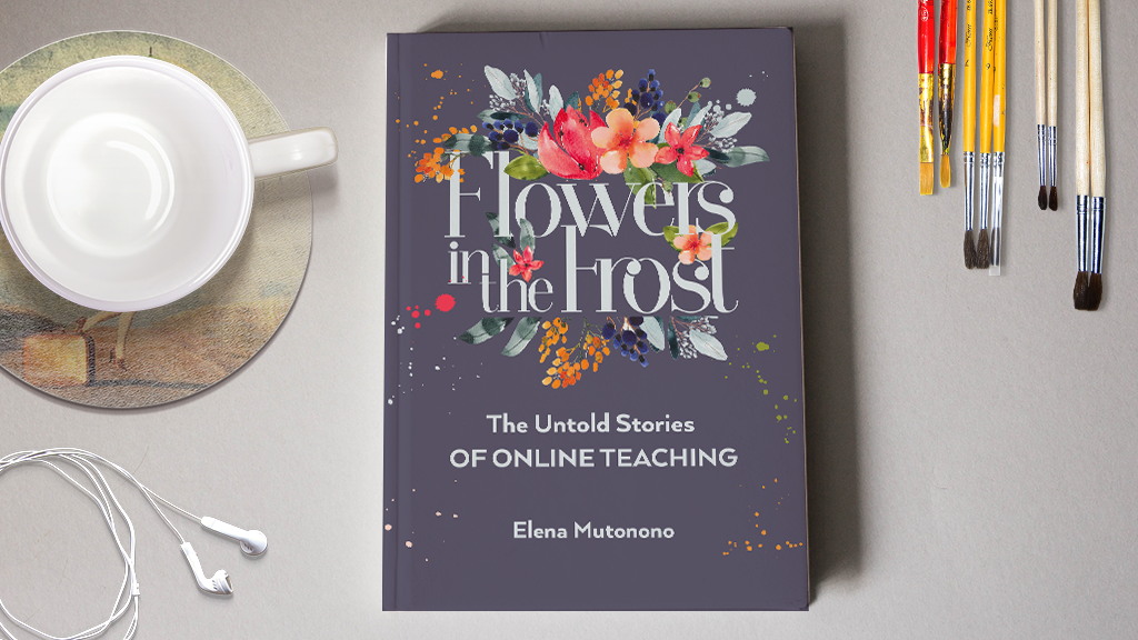Flowers in the Frost: the Untold Stories of Online Teaching project video thumbnail