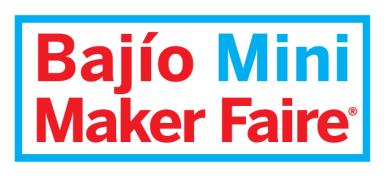 7 september Bajio Mini Maker Faire, Leon, Guanajuato
